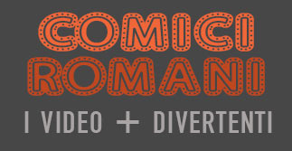 Comici Romani Video Divertenti