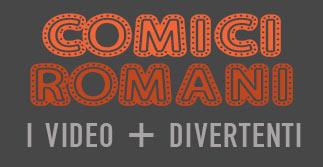 Comici Romani Video Divertenti